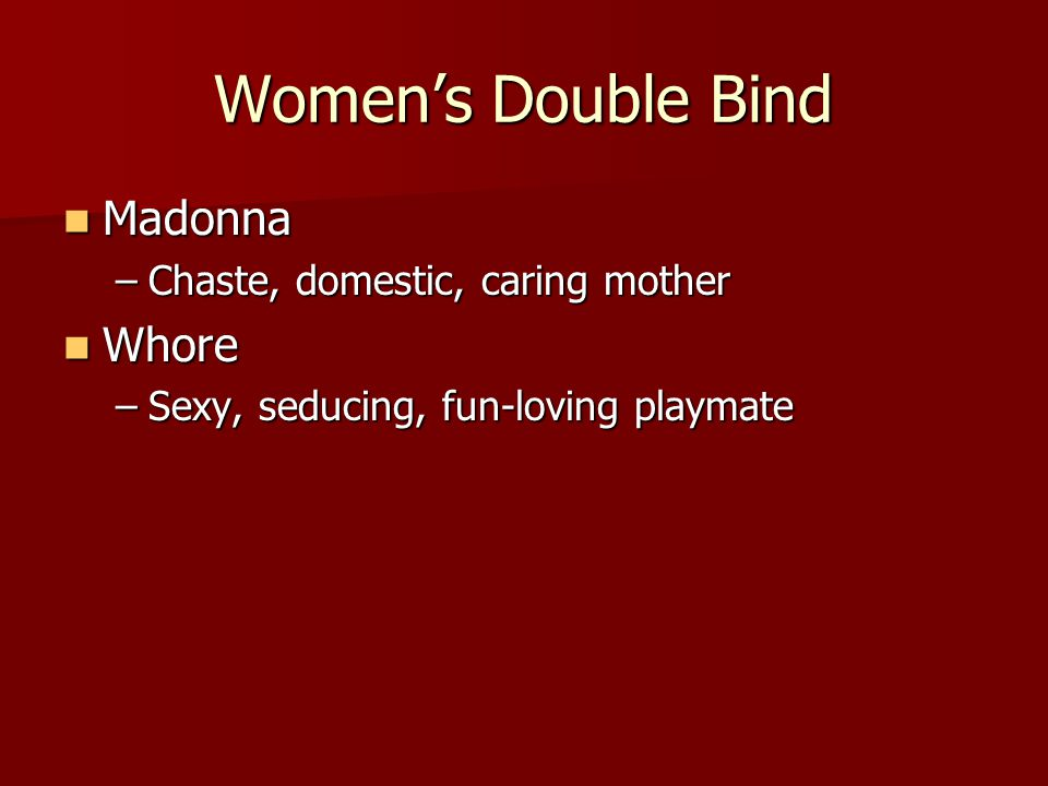 Women's Double Bind Madonna Whore Chaste, domestic, caring mother