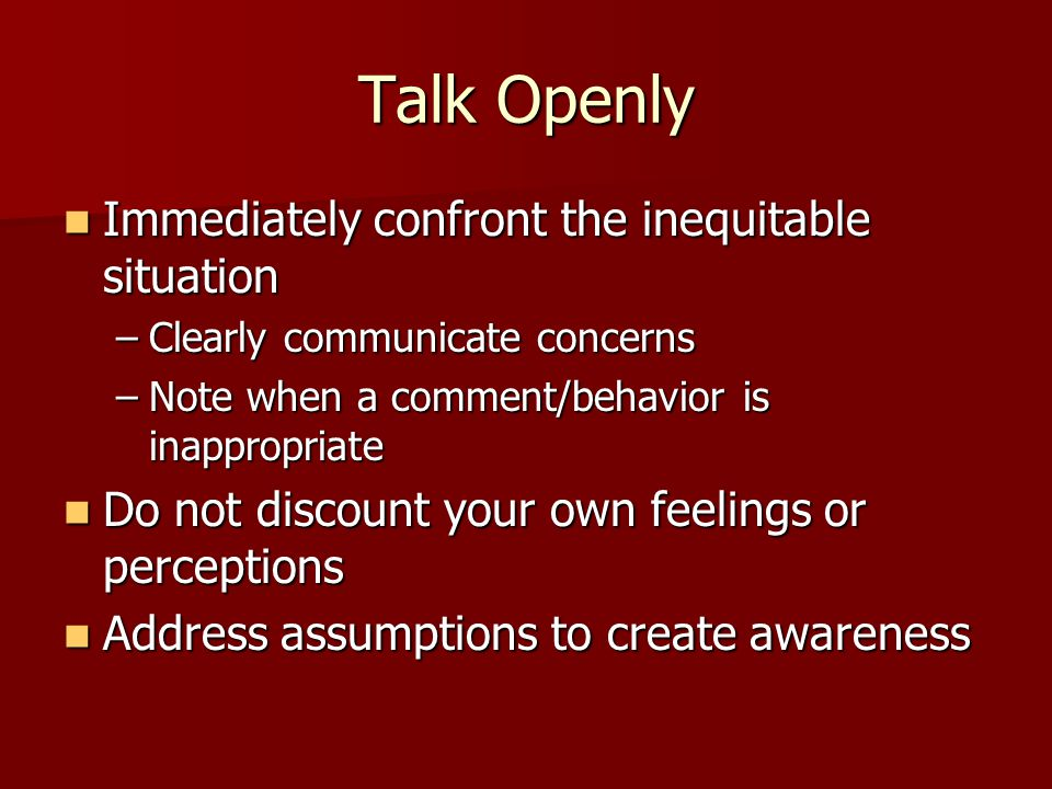 Talk Openly Immediately confront the inequitable situation