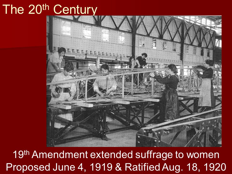 The 20th Century 19th Amendment extended suffrage to women
