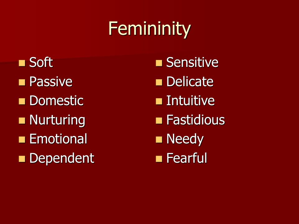 Femininity Soft Passive Domestic Nurturing Emotional Dependent