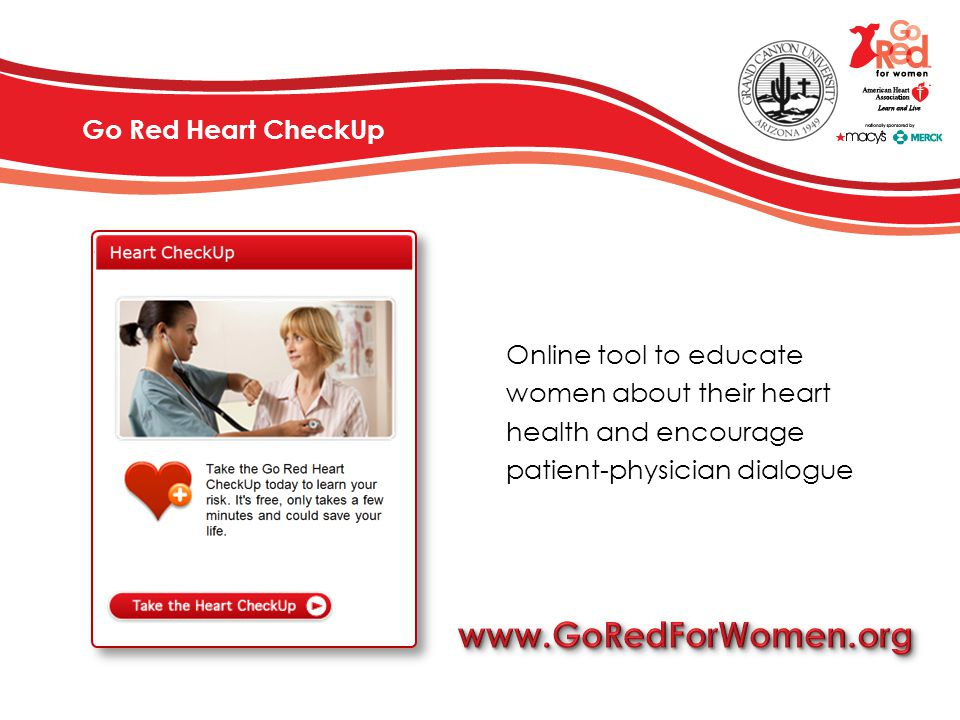 www.GoRedForWomen.org Go Red Heart CheckUp Online tool to educate