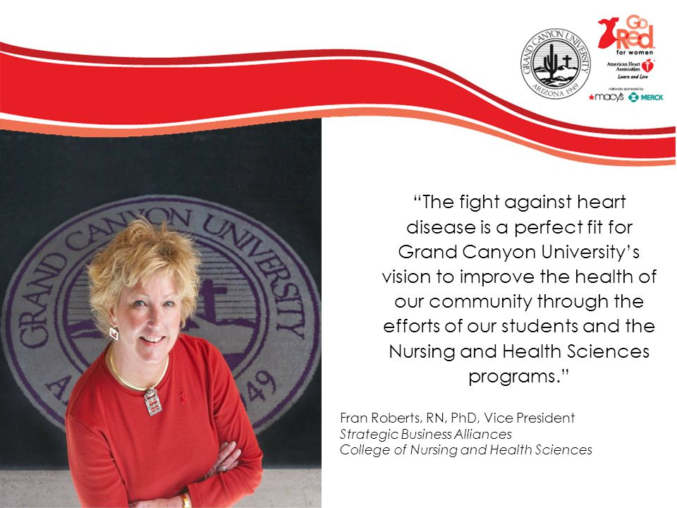The fight against heart disease is a perfect fit for Grand Canyon University's vision to improve the health of our community through the efforts of our students and the Nursing and Health Sciences programs.
