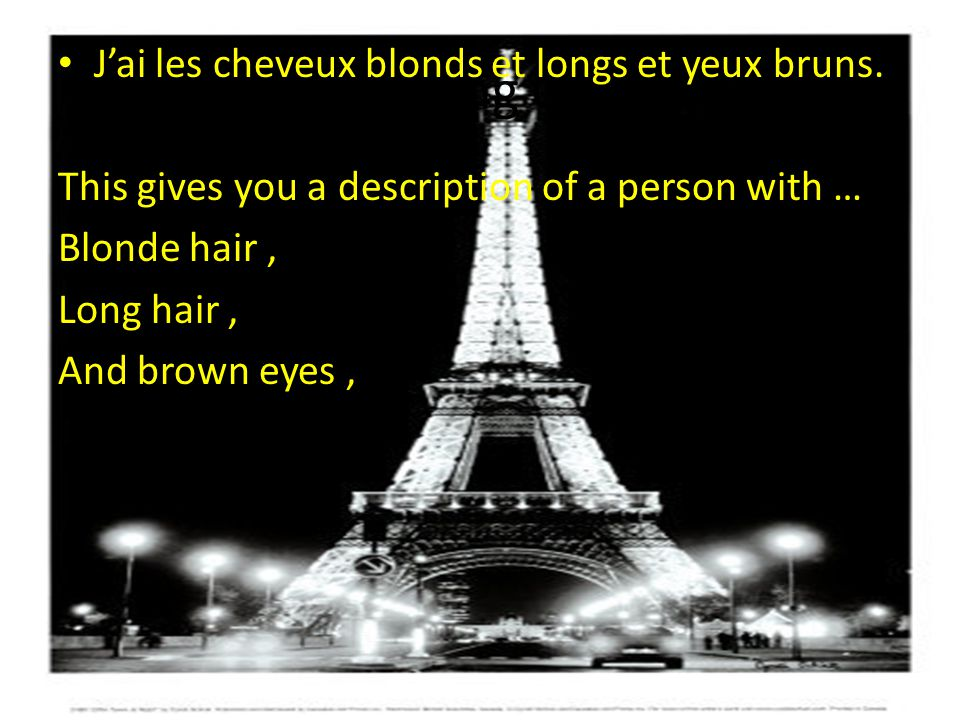 Describing Others J'ai les cheveux blonds et longs et yeux bruns.