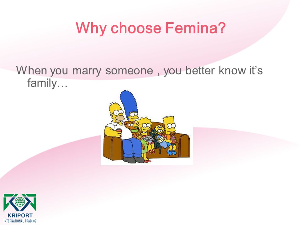Why choose Femina When you marry someone , you better know it's family…