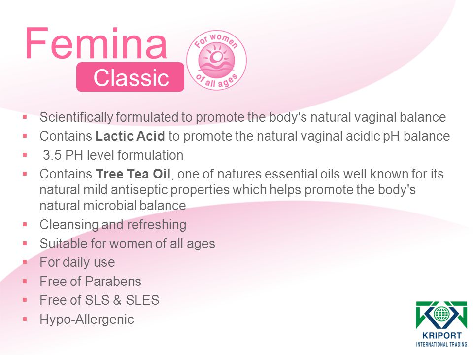 Femina Classic. Scientifically formulated to promote the body s natural vaginal balance.