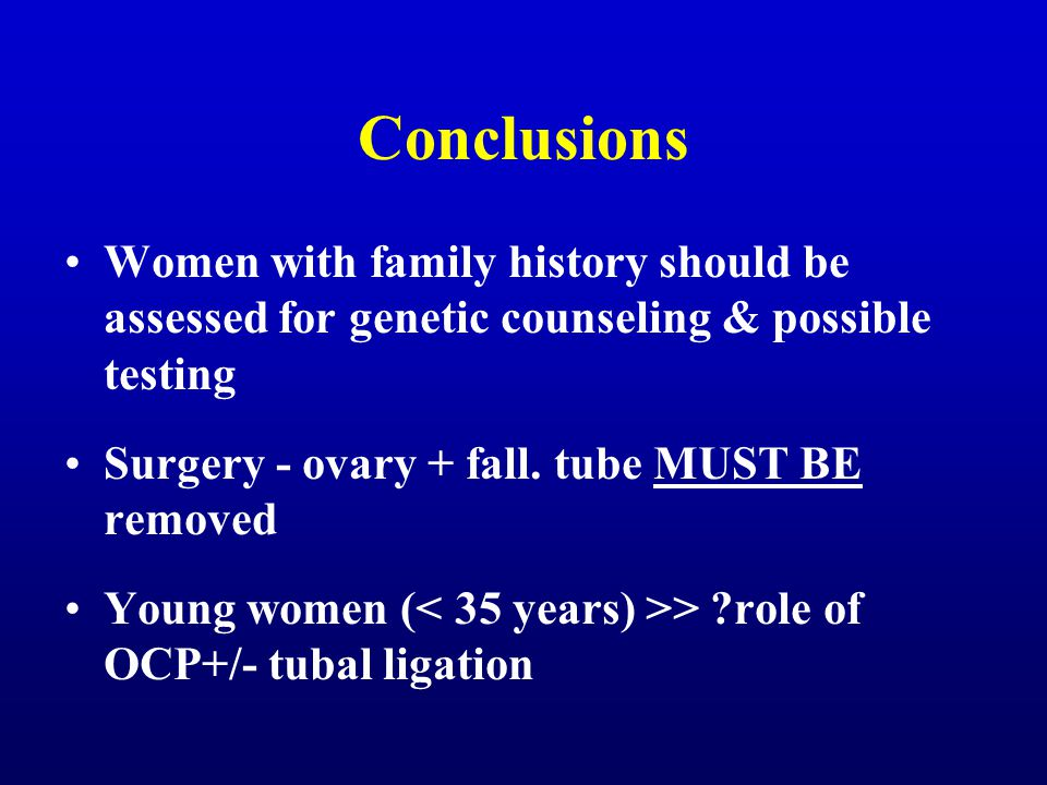 Conclusions Women with family history should be assessed for genetic counseling & possible testing.