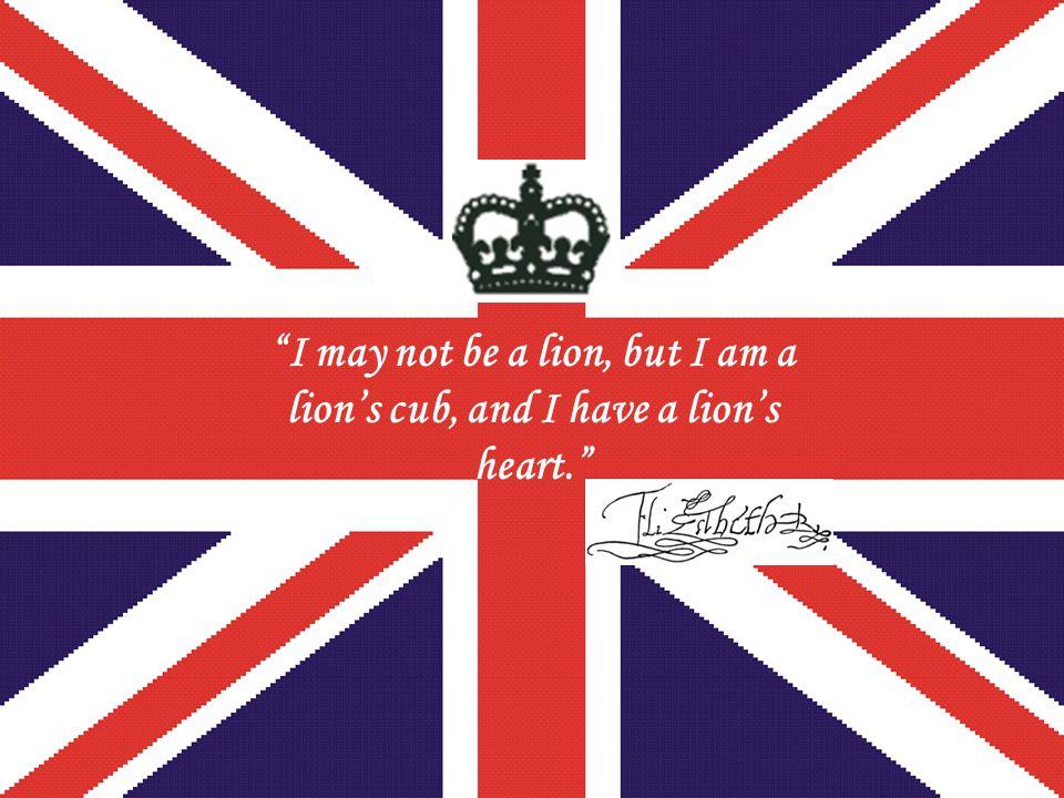 I may not be a lion, but I am a lion's cub, and I have a lion's heart