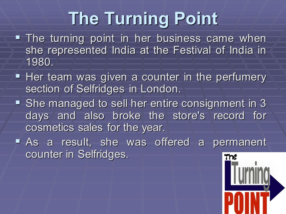 The Turning Point The turning point in her business came when she represented India at the Festival of India in 1980.