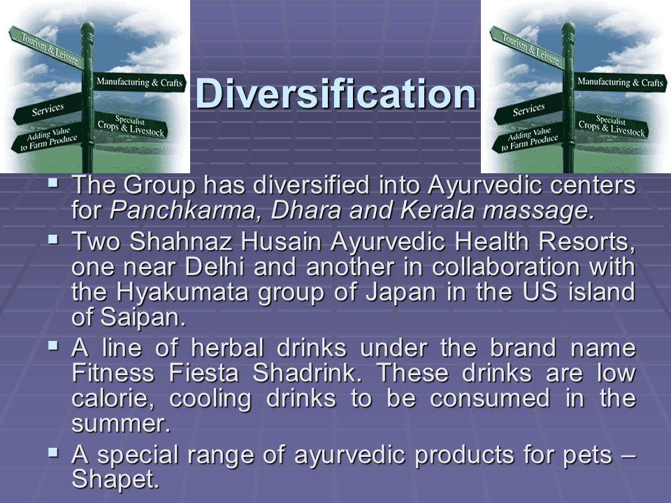 Diversification The Group has diversified into Ayurvedic centers for Panchkarma, Dhara and Kerala massage.