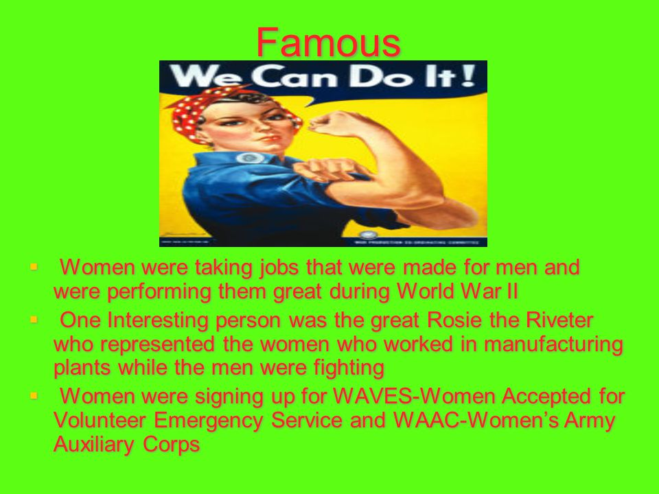 Famous Women were taking jobs that were made for men and were performing them great during World War II.
