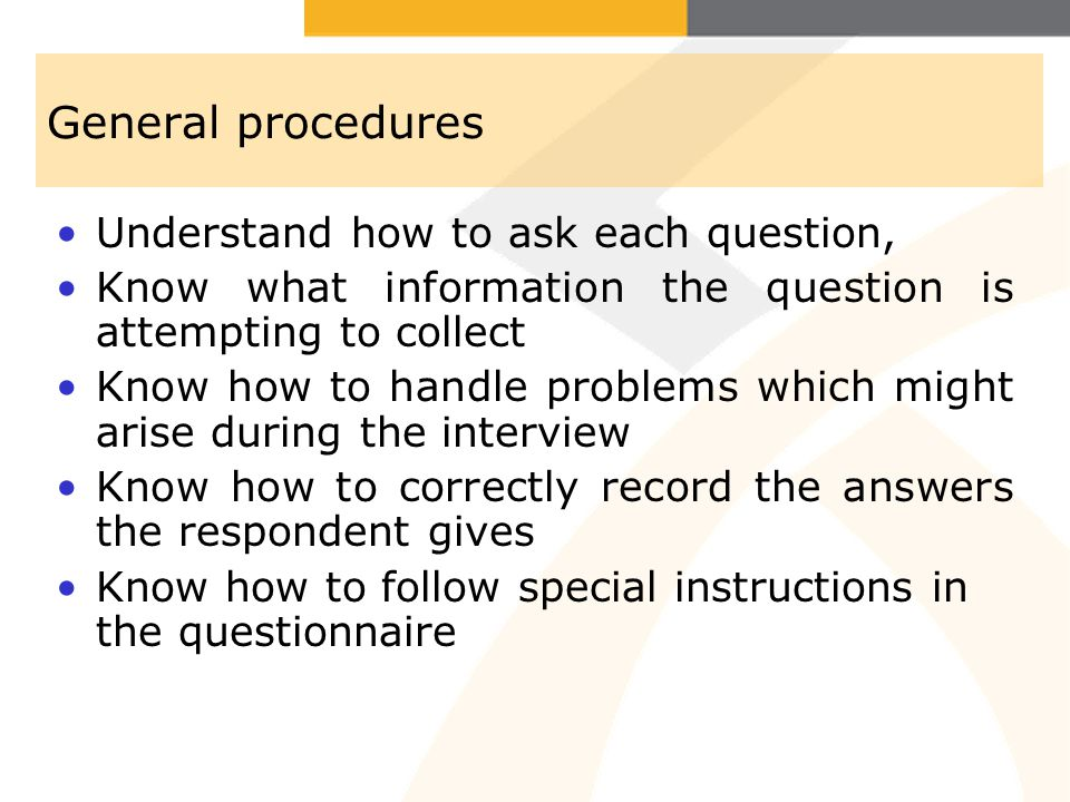 General procedures Understand how to ask each question,