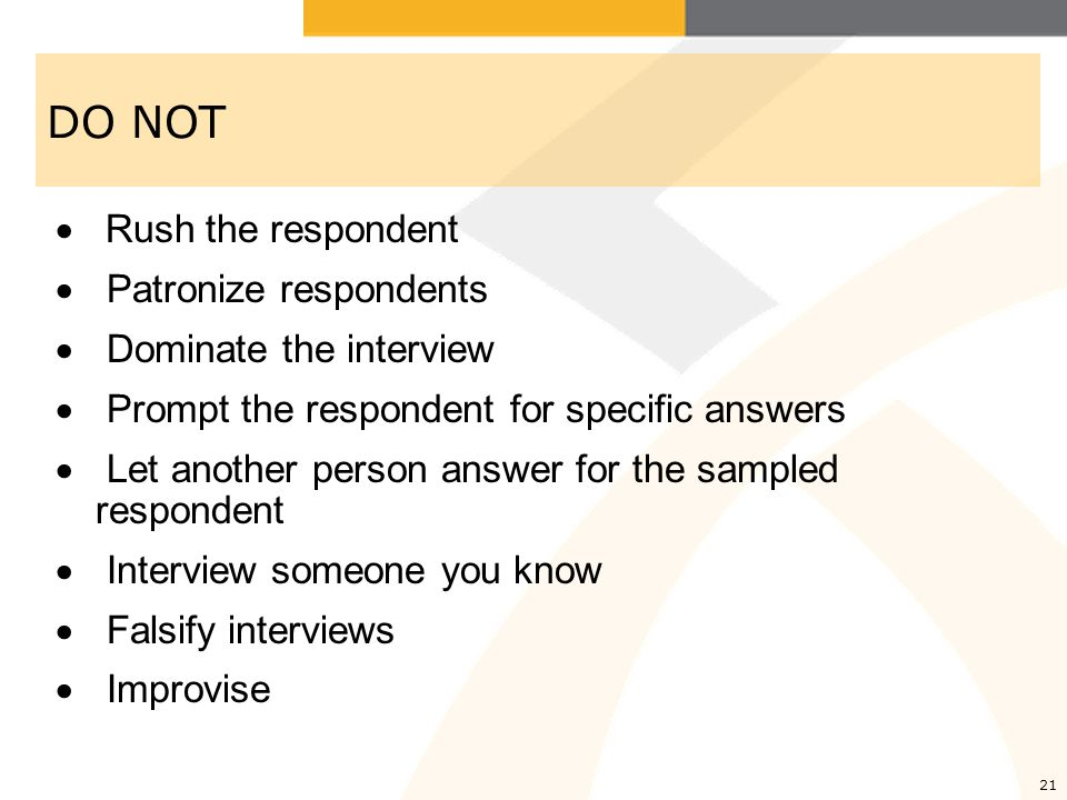 DO NOT Rush the respondent Patronize respondents