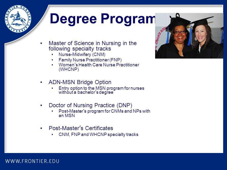 Degree Programs Master of Science in Nursing in the following specialty tracks. Nurse-Midwifery (CNM)