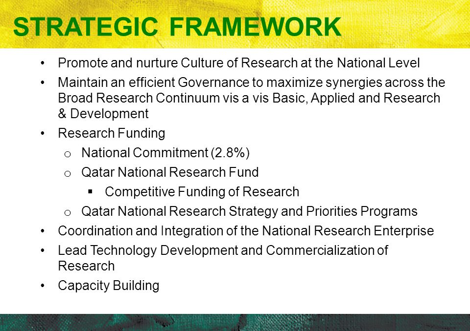 STRATEGIC FRAMEWORK Promote and nurture Culture of Research at the National Level.