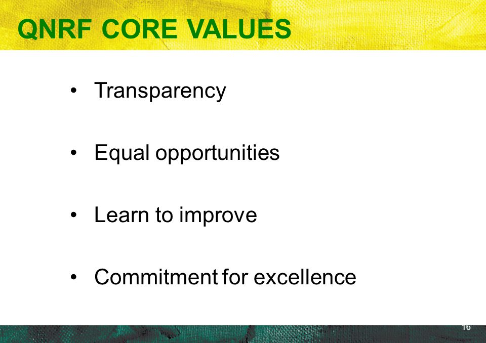 QNRF CORE VALUES Transparency Equal opportunities Learn to improve