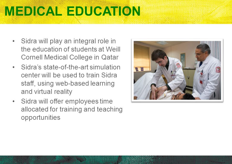 Medical Education Sidra will play an integral role in the education of students at Weill Cornell Medical College in Qatar.