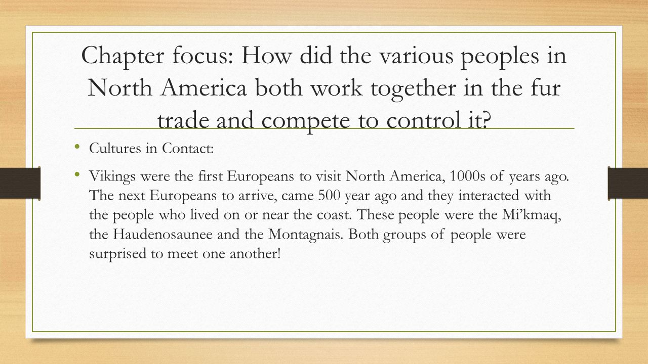 Chapter focus: How did the various peoples in North America both work together in the fur trade and compete to control it