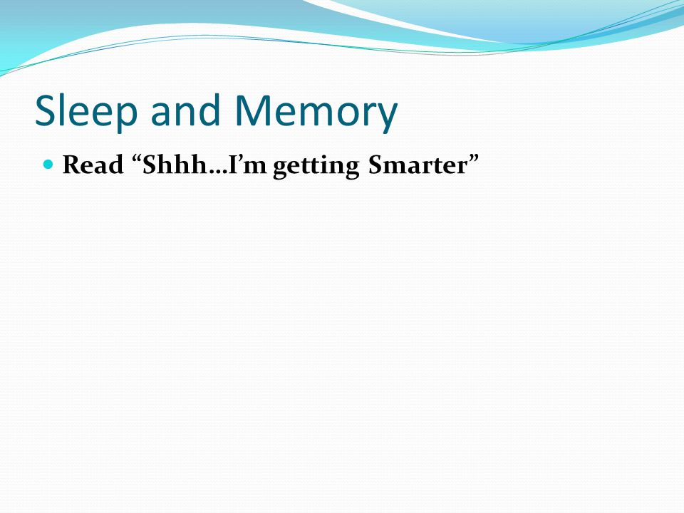 Sleep and Memory Read Shhh…I'm getting Smarter