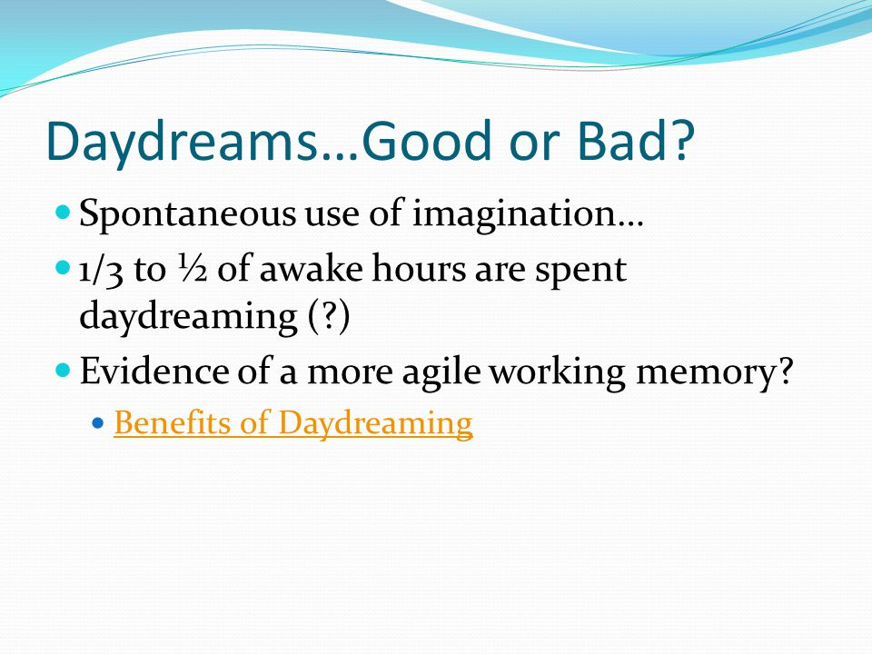 Daydreams…Good or Bad Spontaneous use of imagination…