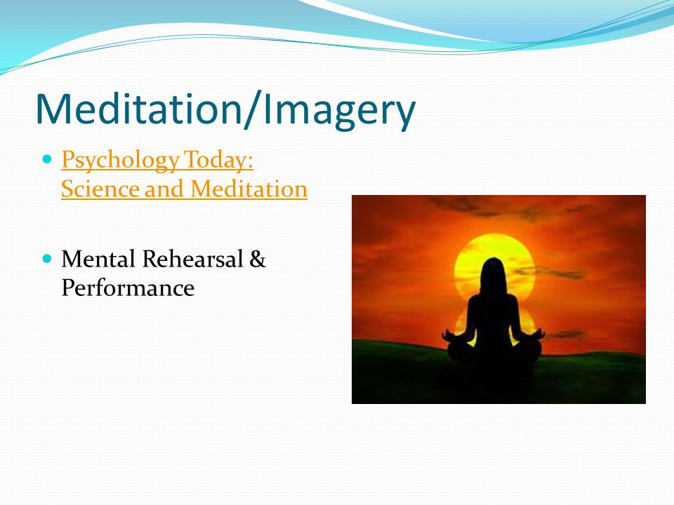 Meditation/Imagery Psychology Today: Science and Meditation