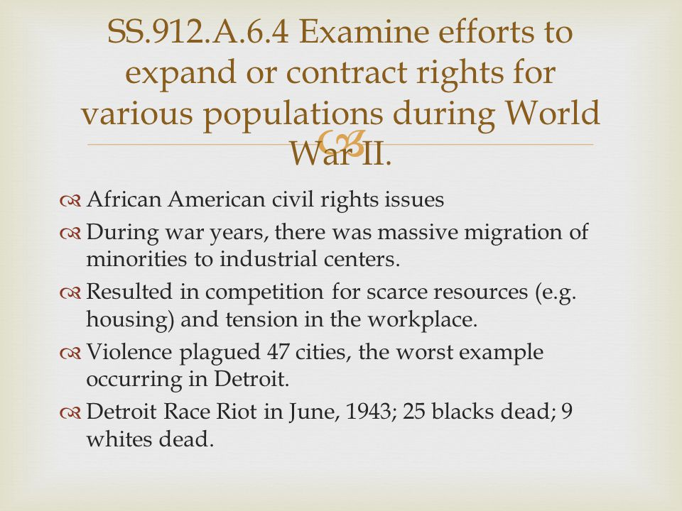 SS.912.A.6.4 Examine efforts to expand or contract rights for various populations during World War II.