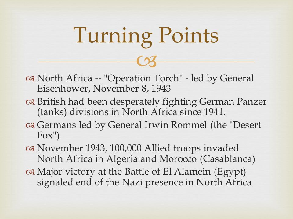Turning Points North Africa -- Operation Torch - led by General Eisenhower, November 8, 1943