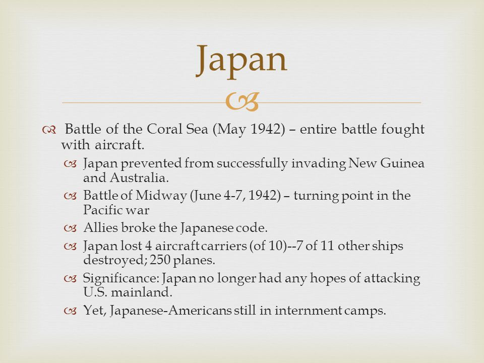 Japan Battle of the Coral Sea (May 1942) – entire battle fought with aircraft.