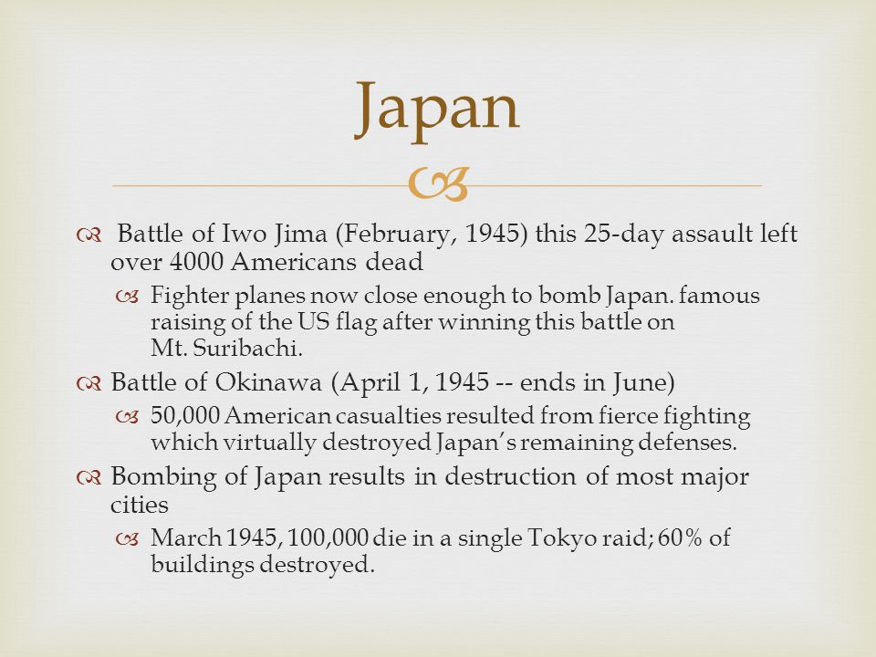 Japan Battle of Iwo Jima (February, 1945) this 25-day assault left over 4000 Americans dead.