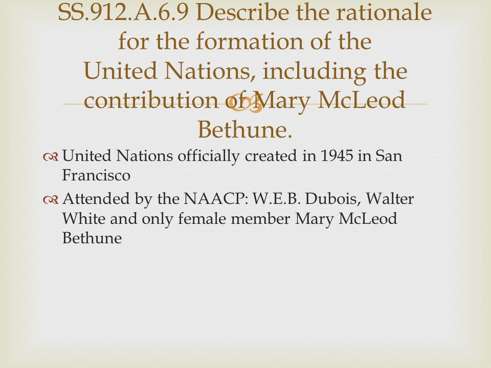 SS.912.A.6.9 Describe the rationale for the formation of the United Nations, including the contribution of Mary McLeod Bethune.