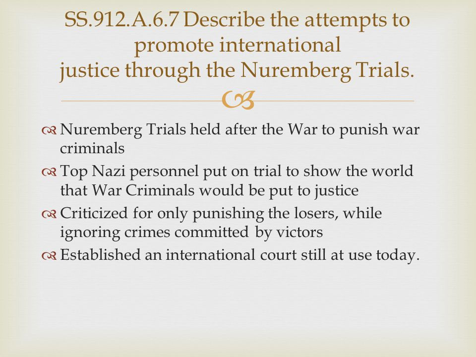 SS.912.A.6.7 Describe the attempts to promote international justice through the Nuremberg Trials.