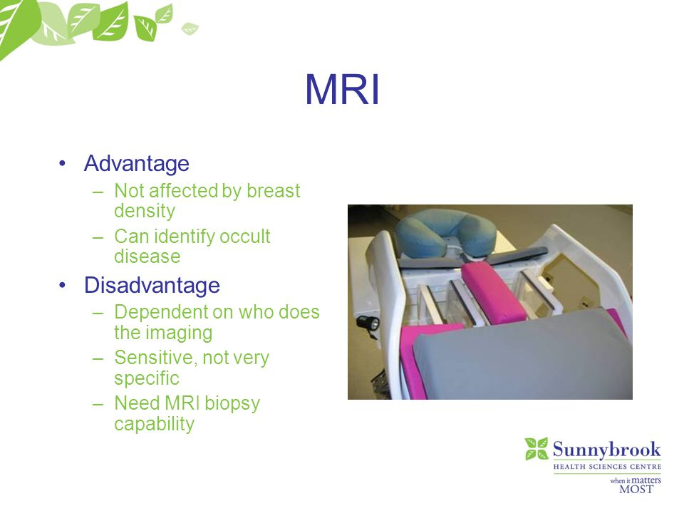 MRI Advantage Disadvantage Not affected by breast density