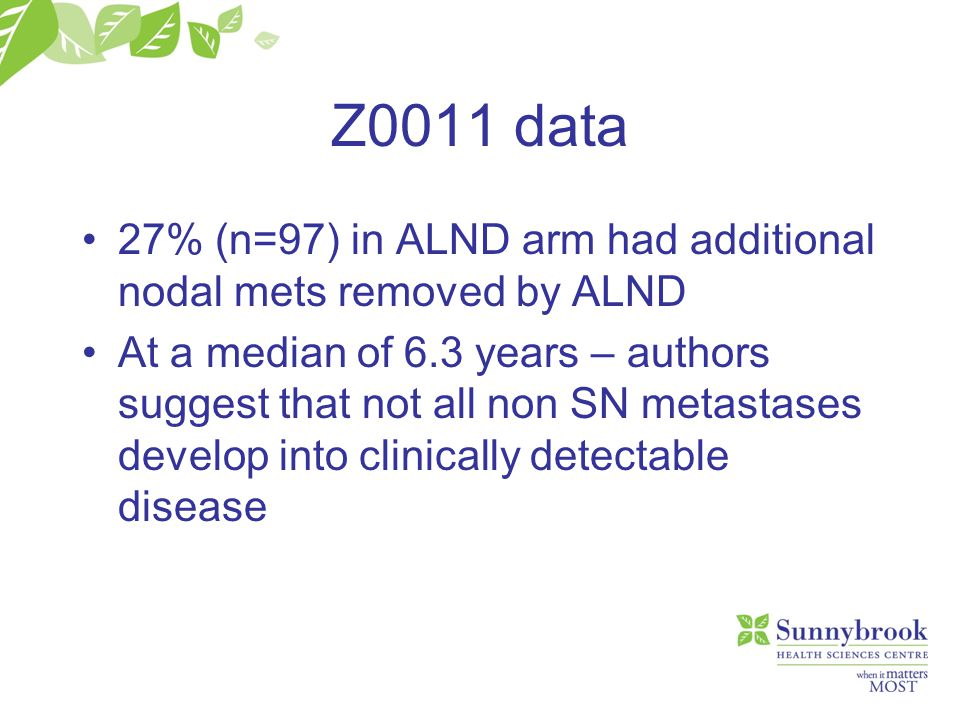 Z0011 data 27% (n=97) in ALND arm had additional nodal mets removed by ALND.