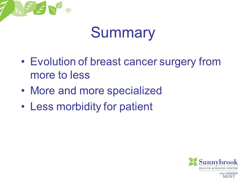 Summary Evolution of breast cancer surgery from more to less