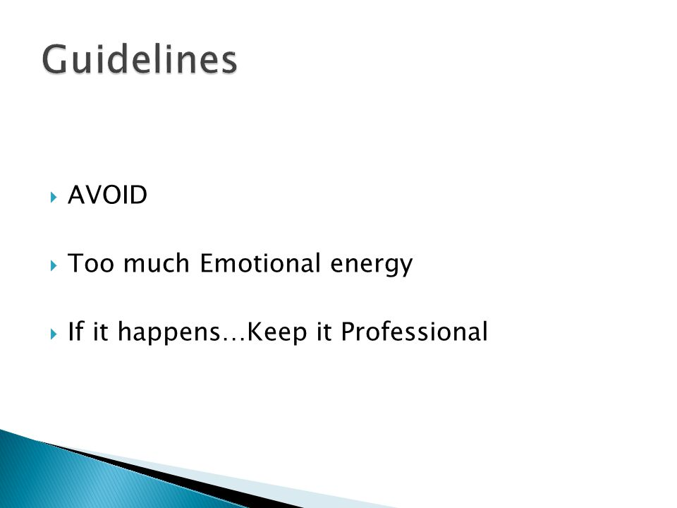 Guidelines AVOID Too much Emotional energy