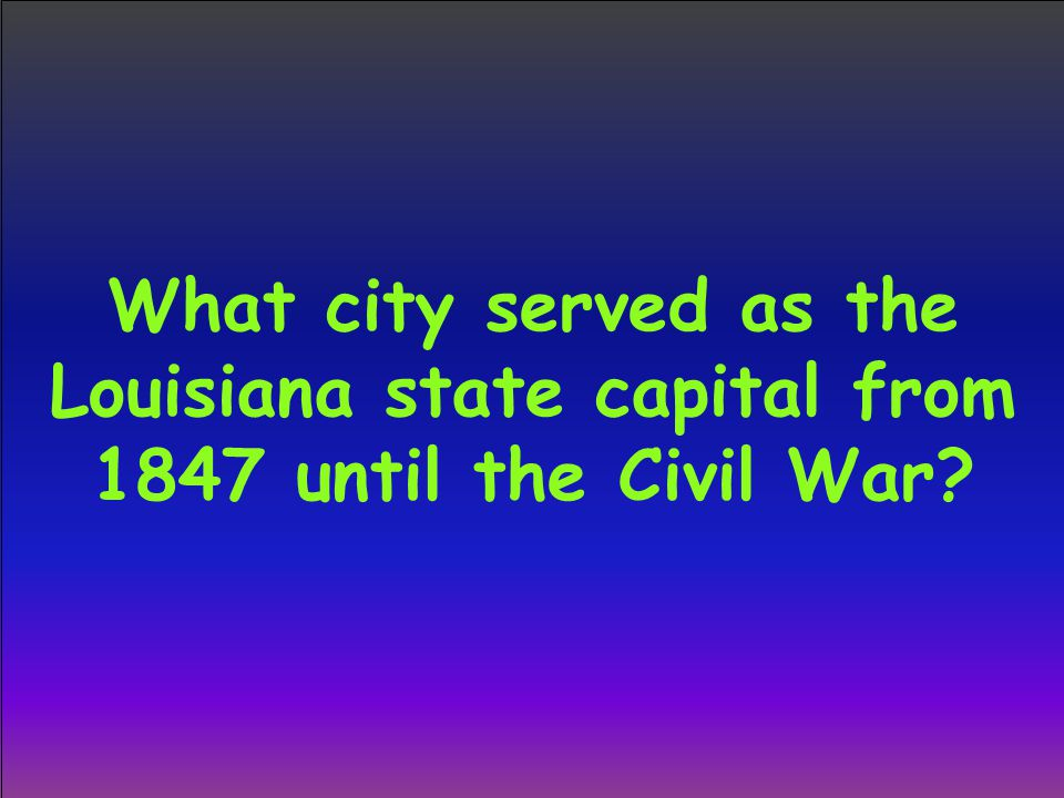 What city served as the Louisiana state capital from 1847 until the Civil War