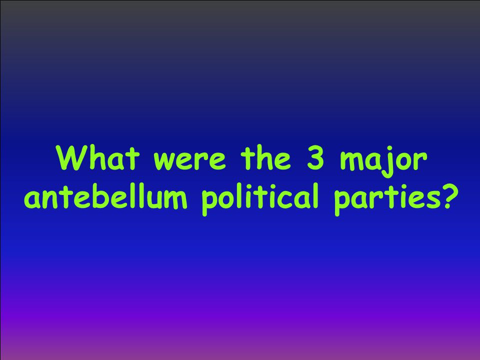 What were the 3 major antebellum political parties