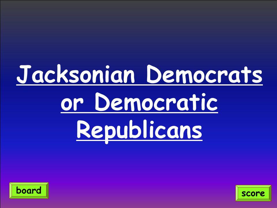Jacksonian Democrats or Democratic Republicans