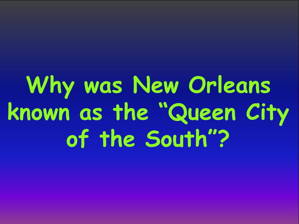 Why was New Orleans known as the Queen City of the South