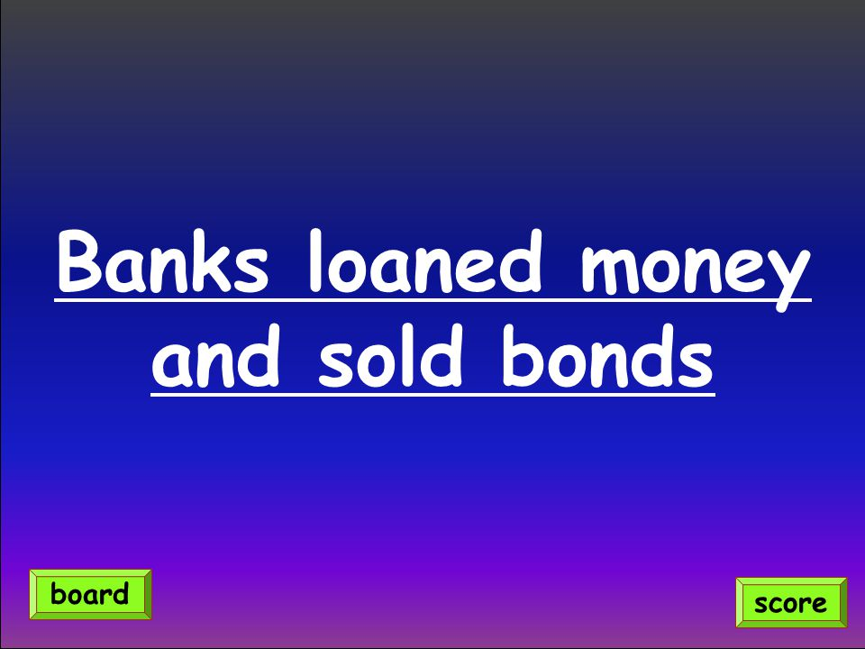 Banks loaned money and sold bonds