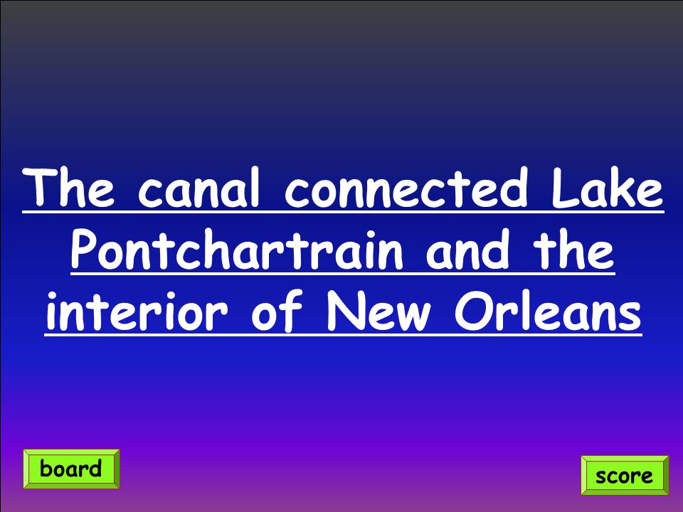 The canal connected Lake Pontchartrain and the interior of New Orleans