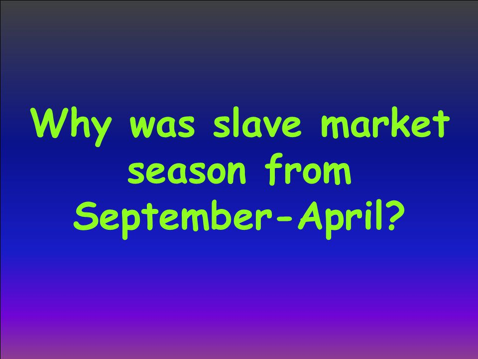 Why was slave market season from September-April