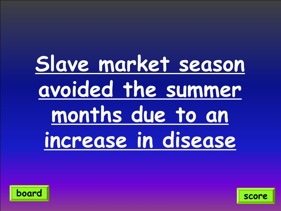Slave market season avoided the summer months due to an increase in disease