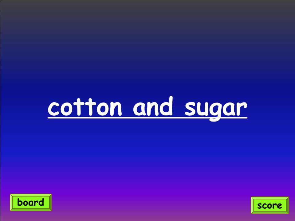 cotton and sugar board score