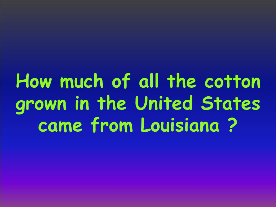How much of all the cotton grown in the United States came from Louisiana
