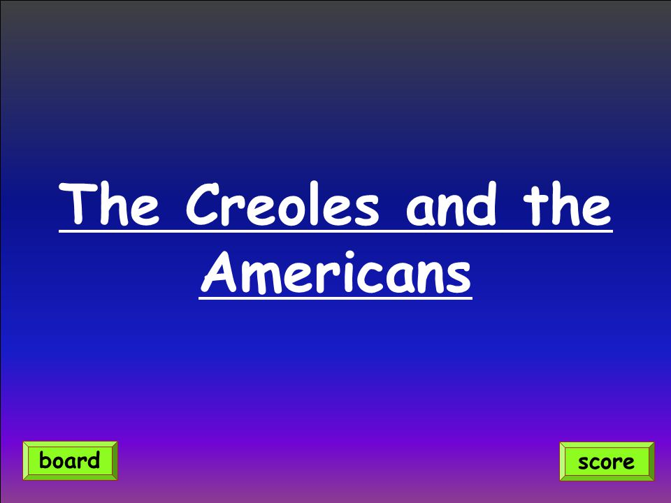 The Creoles and the Americans