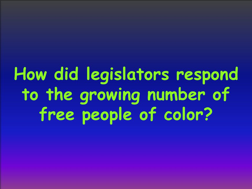 How did legislators respond to the growing number of free people of color