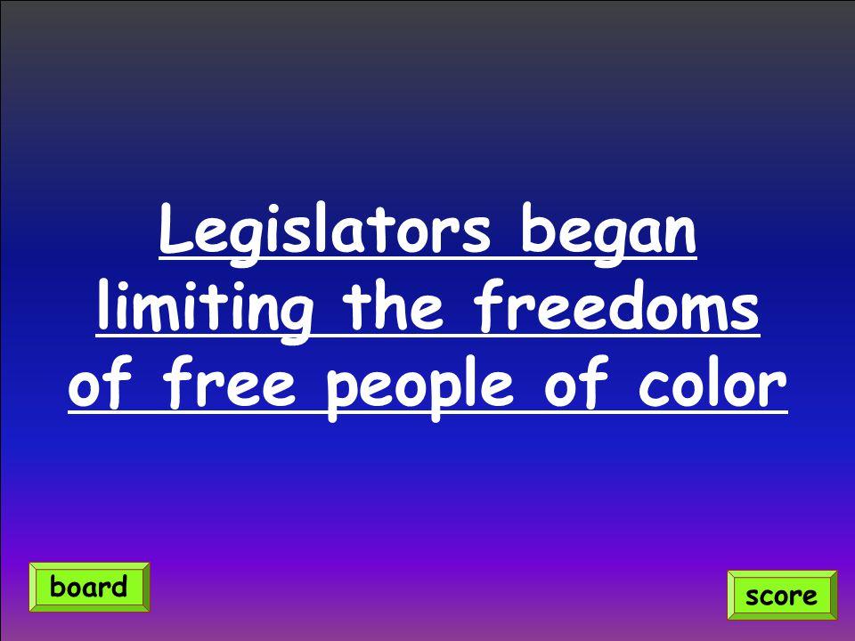 Legislators began limiting the freedoms of free people of color