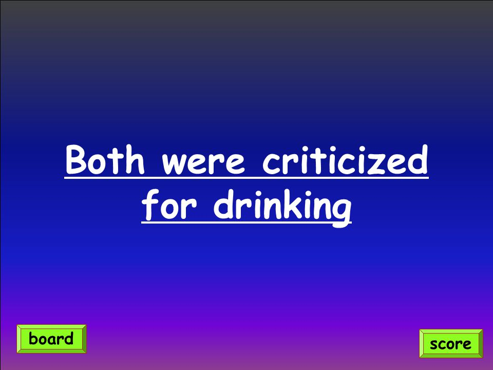 Both were criticized for drinking