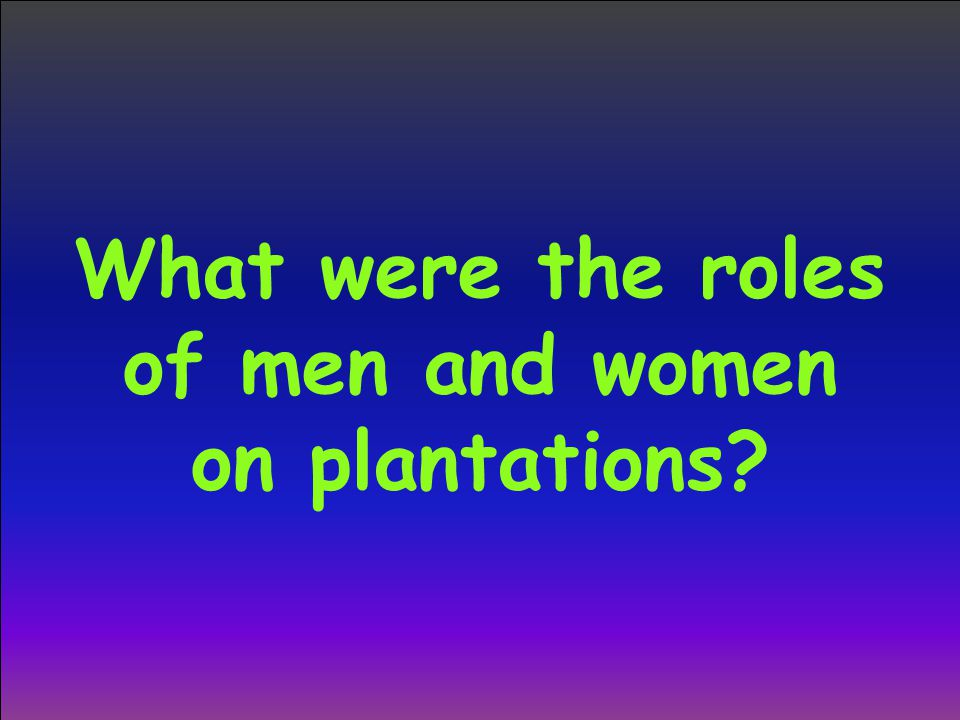 What were the roles of men and women on plantations