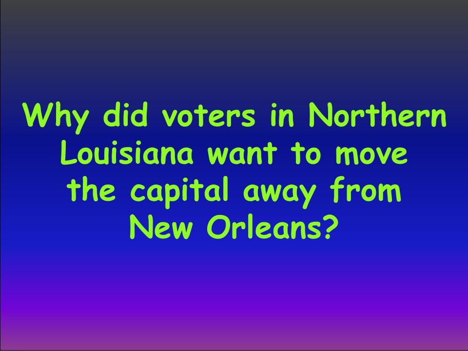 Why did voters in Northern Louisiana want to move the capital away from New Orleans